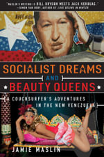 Socialist Dreams and Beauty Queens : A Couchsurfer's Adventures in the New Venezuela - Jamie Maslin