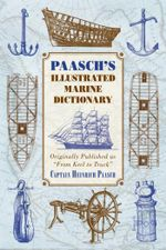 Paasch's Illustrated Marine Dictionary : Originally Published as From Keel to Truck - Captain Heinrich Paasch