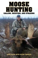 Moose Hunting : Calling, Decoying, and Stalking - Dave Kelso