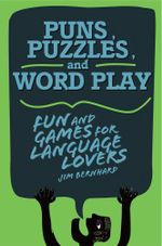 Puns, Puzzles, and Wordplay : Fun and Games for Language Lovers - Jim Bernhard