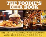 The Foodie's Beer Book : The Art of Pairing and Cooking with Beer for Any Occasion - Brooke Fedora