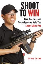 Shoot to Win : Tips, Tactics, and Techniques to Help You Shoot Like a Pro - Chris Cheng