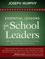 Essential Lessons for School Leaders : Tips for Courage, Finding Solutions, and Reaching Your Goals - Joseph Murphy