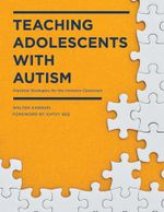 Teaching Adolescents with Autism : Practical Strategies for the Inclusive Classroom - Walter Kaweski