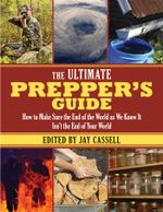 The Ultimate Prepper's Guide : How to Make Sure the End of the World as We Know It Isn't the End of Your World