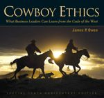 Cowboy Ethics : What It Takes to Win at Life - James P. Owen