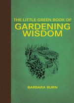 The Little Green Book of Gardening Wisdom - Barbara Burn