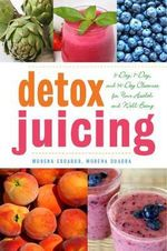 Detox Juicing : 3-Day, 7-Day, and 14-Day Cleanses for Your Health and Well-Being - Morena Escardo