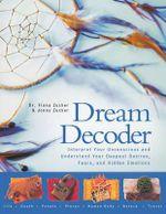 Dream Decoder : Interpret Your Unconscious and Understand Your Deepest Desires, Fears, and Hidden Emotions - Dr Fiona Zucker