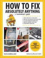 How to Fix Absolutely Anything : A Homeowner's Guide - Instructables