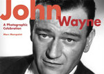 John Wayne : A Photographic Celebration - Marc Mompoint