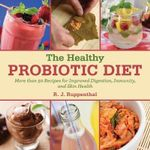 The Healthy Probiotic Power Diet : Simple Fermented Drinks and Probiotic Foods for a Raw Diet from Kombucha and Kefir to Pickles and Sauerkraut - R.J. Ruppenthal