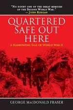 Quartered Safe Out Here : A Harrowing Tale of World War II - George MacDonald Fraser