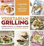 Vegetarian Grilling : 60 Recipes for a Meatless Summer - Karen Schulz