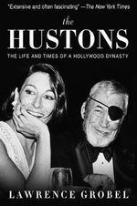 The Hustons : The Life and Times of a Hollywood Dynasty - Lawrence Grobel
