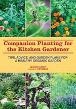 Companion Planting for the Kitchen Gardener : Tips, Advice, and Garden Plans for a Healthy Organic Garden: Tips, Advice, and Garden Plans for a Healthy - Allison Greer