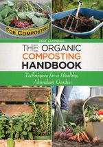 The Organic Composting Handbook : Techniques for a Healthy, Abundant Garden - Dede Cummings