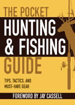 The Pocket Hunting & Fishing Guide : Tips, Tactics, and Must-Have Gear