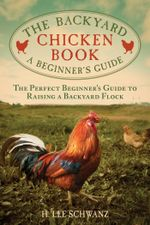 The Backyard Chicken Book : A Beginner's Guide - H. Lee Schwanz