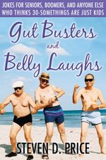 Gut Busters and Belly Laughs : Jokes for Seniors, Boomers, and Anyone Else Who Thinks 30-Somethings Are Just Kids - Steven D. Price