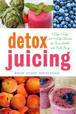 Detox Juicing : 3-Day, 7-Day, and 14-Day Cleanses for Your Health and Well-Being - Morena Escardó