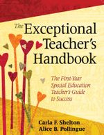 The Exceptional Teacher's Handbook : The First-Year Special Education Teacher's Guide to Success - Carla F. Shelton