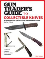 Gun Trader's Guide to Collectible Knives : A Comprehensive, Fully Illustrated Reference with Current Market Values - Mike Robuck