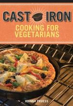 Cast Iron Cooking for Vegetarians - Joanna Pruess