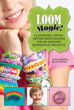 Loom Magic! : 25 Awesome, Never-Before-Seen Designs for an Amazing Rainbow of Projects - John McCann