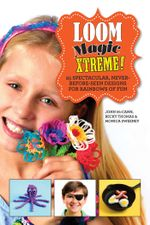 Loom Magic Xtreme! : 25 Spectacular, Never-Before-Seen Designs for Rainbows of Fun - John McCann