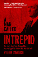 A Man Called Intrepid : The Incredible True Story of the Master Spy Who Helped Win World War II - William Stevenson