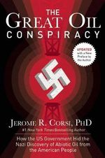 The Great Oil Conspiracy : How the U.S. Government Hid the Nazi Discovery of Abiotic Oil from the American People - Jerome R. Corsi