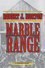 Marble Range : A Western Story - Robert J. Horton