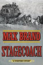 Stagecoach : A Western Story - Max Brand