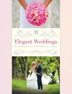 Elegant Weddings : The Ceremony, the Reception, the Clothes