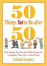 50 Things Not to Do After 50 : From Naming Your Pets After Tolkien Characters to Signaling