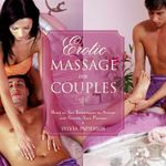 Erotic Massage for Couples : Head to Toe Techniques to Arouse and Gratify Your Partner - Sylvia Patterson