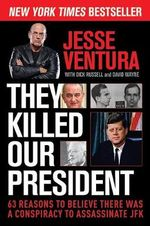 They Killed Our President : 63 Reasons to Believe There Was a Conspiracy to Assassinate JFK - Jesse Ventura