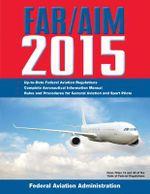 Far/Aim 2015 : Federal Aviation Regulations/Aeronautical Information Manual - Federal Aviation Administration (FAA)