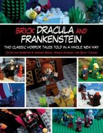 Brick Dracula and Frankenstein : Two Classic Horror Tales Told in a Whole New Way - Amanda Brack