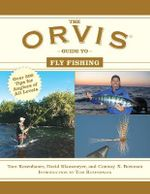 The Orvis Guide to Fly Fishing : More Than 300 Tips for Anglers of All Levels - Tom Rosenbauer