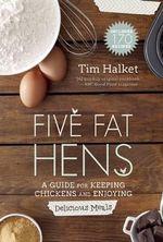 Five Fat Hens : The Chicken and the Egg Cookbook - Tim Halket