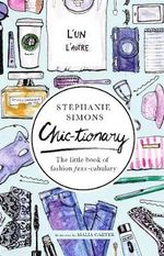Chic-Tionary : The Little Book of Fashion Faux-Cabulary - Stephanie Simons