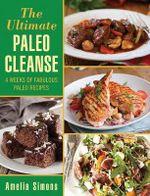 The Ultimate Paleo Cleanse : 4 Weeks of Fabulous Paleo Recipes - Amelia Simons
