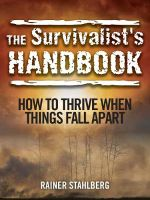 The Survivalist's Handbook : How to Thrive When Things Fall Apart - Rainer Stahlberg