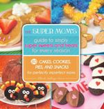 The Super Mom's Guide to Simply Super Sweets and Treats for Every Season : 80 Cakes, Cookies, Pies, and Snacks for Perfectly Imperfect Moms - Deborah Stallings Stumm