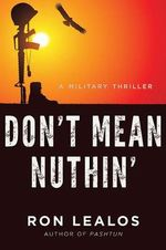 Don't Mean Nuthin' : A Military Thriller - Ron Lealos
