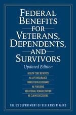 Federal Benefits for Veterans, Dependents, and Survivors : Updated Edition - The Us Department of Veteran Affairs The Us Department of Veteran Affairs