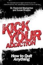 Kick Your Addiction : How to Quit Anything - Frederick Woolverton