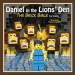 Daniel in the Lions' Den : The Brick Bible for Kids - Brendan Powell Smith
